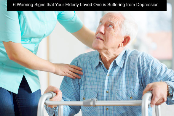 6 Warning Signs that Your Elderly Loved One is Suffering from Depression