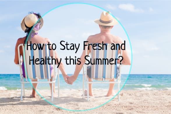 How to Stay Fresh and Healthy this Summer?